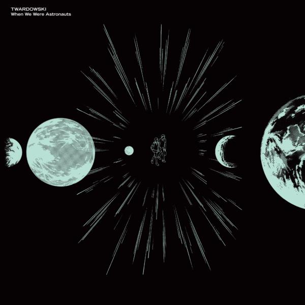 twardowski_when_we_were_astrounauts_vinyl